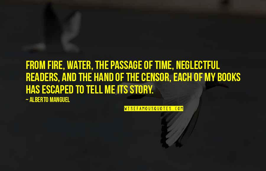 Alberto Quotes By Alberto Manguel: From fire, water, the passage of time, neglectful