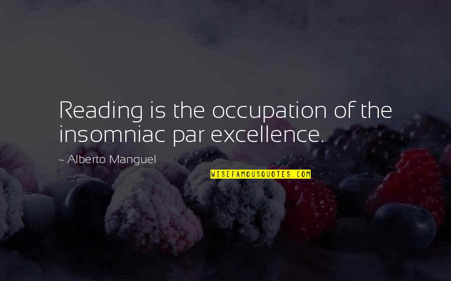 Alberto Quotes By Alberto Manguel: Reading is the occupation of the insomniac par