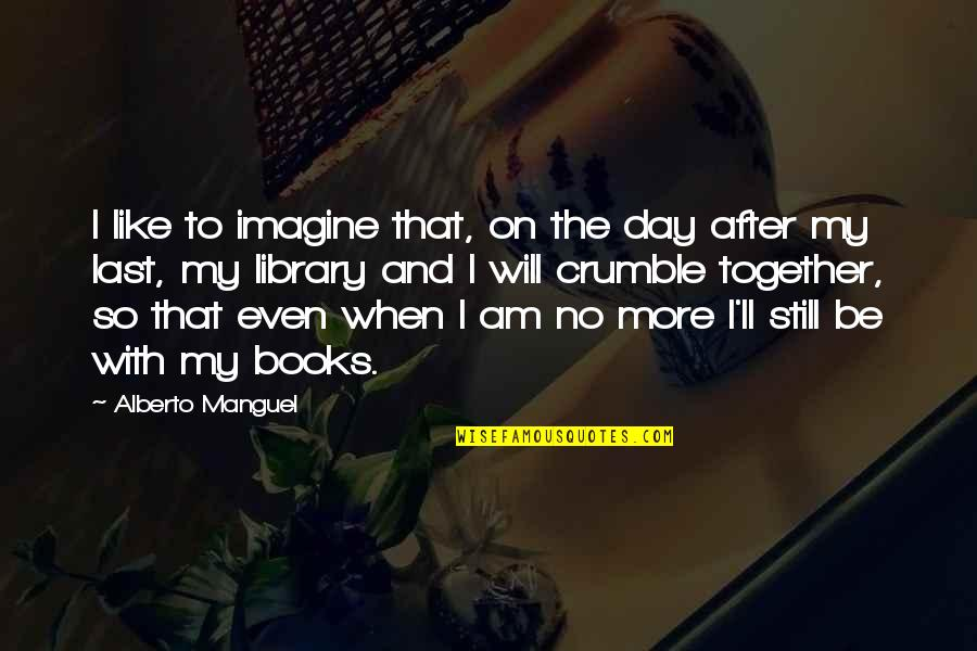 Alberto Quotes By Alberto Manguel: I like to imagine that, on the day