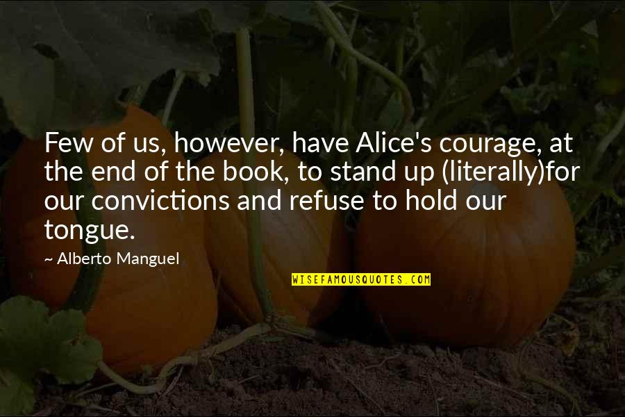 Alberto Quotes By Alberto Manguel: Few of us, however, have Alice's courage, at