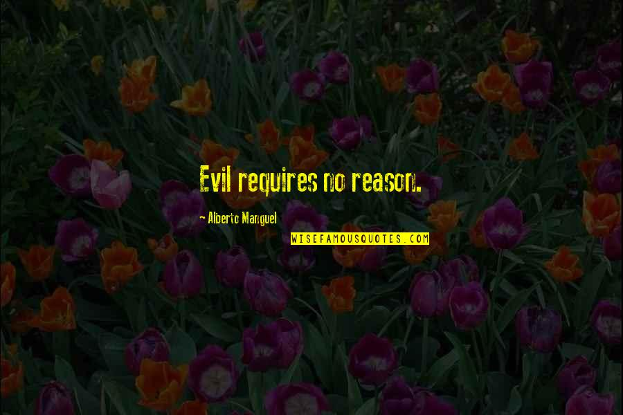 Alberto Quotes By Alberto Manguel: Evil requires no reason.