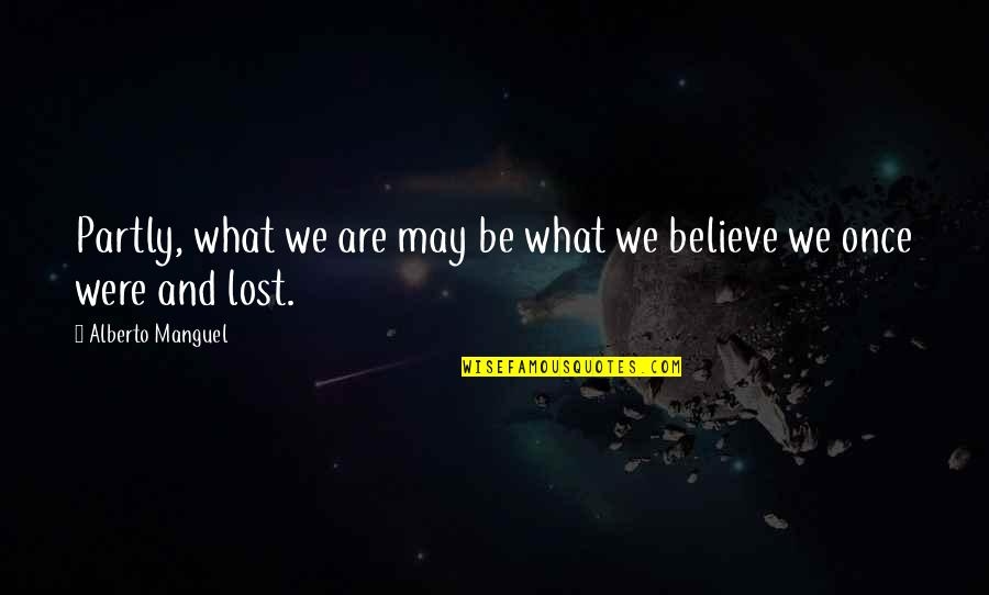 Alberto Quotes By Alberto Manguel: Partly, what we are may be what we