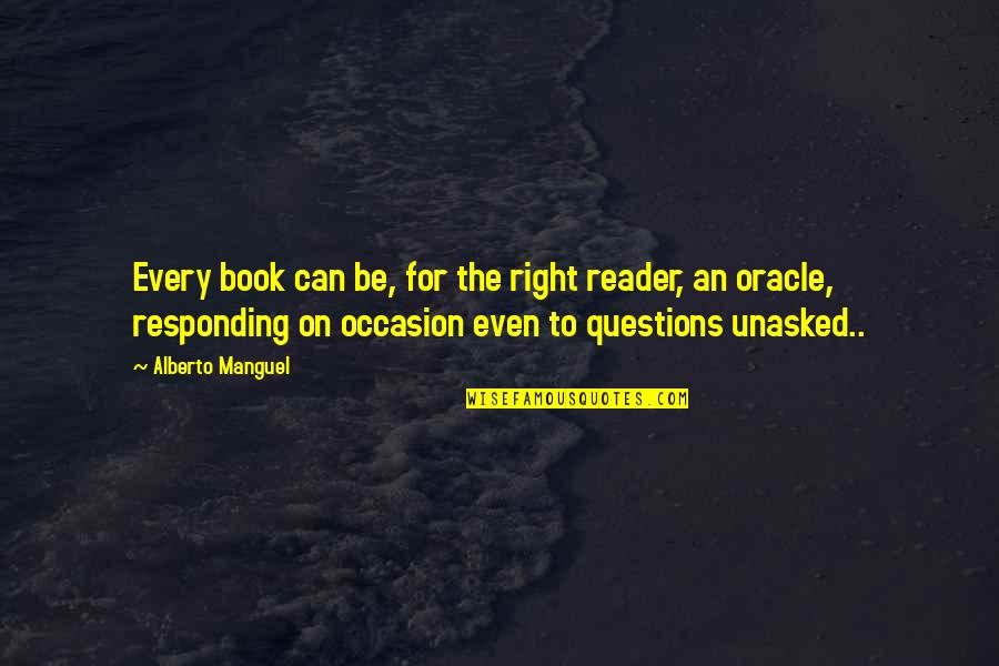 Alberto Quotes By Alberto Manguel: Every book can be, for the right reader,