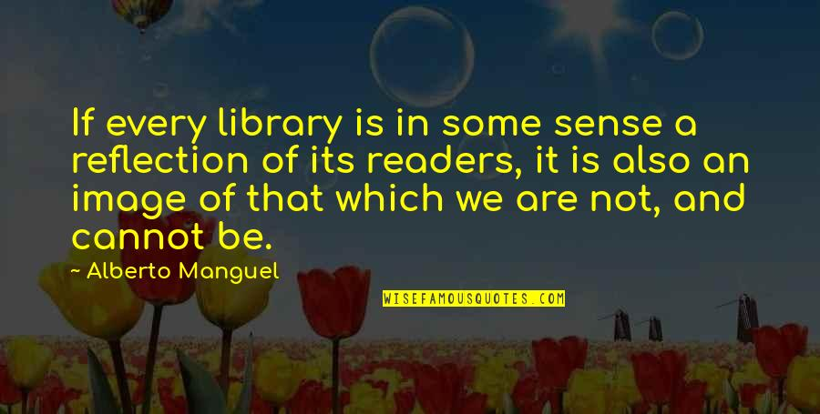 Alberto Quotes By Alberto Manguel: If every library is in some sense a