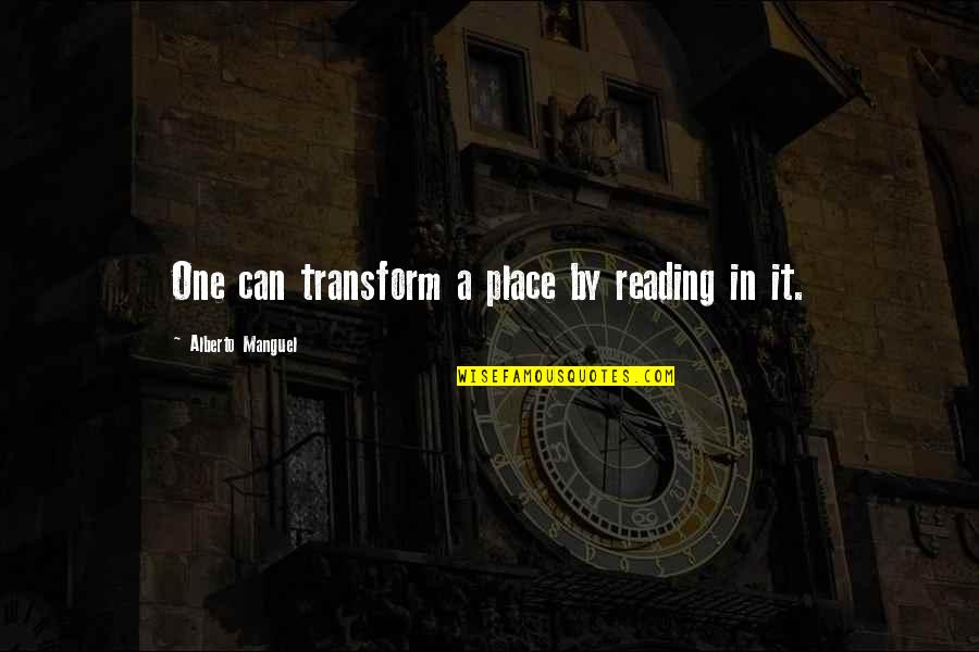 Alberto Quotes By Alberto Manguel: One can transform a place by reading in