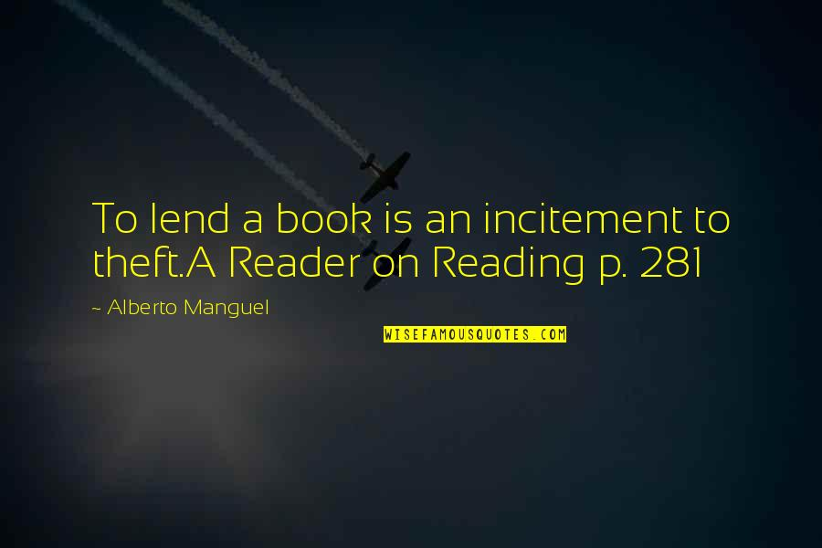 Alberto Quotes By Alberto Manguel: To lend a book is an incitement to