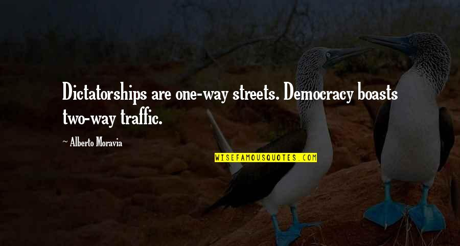 Alberto Quotes By Alberto Moravia: Dictatorships are one-way streets. Democracy boasts two-way traffic.