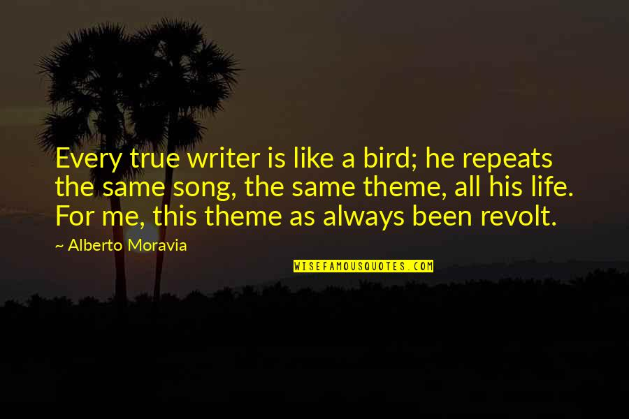 Alberto Quotes By Alberto Moravia: Every true writer is like a bird; he