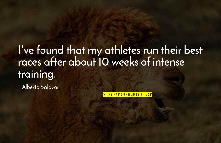 Alberto Quotes By Alberto Salazar: I've found that my athletes run their best