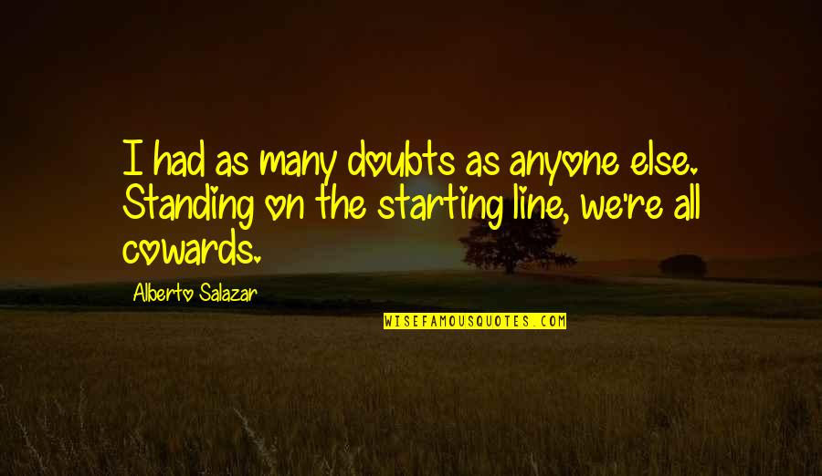Alberto Quotes By Alberto Salazar: I had as many doubts as anyone else.