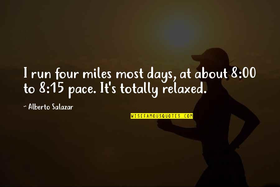 Alberto Quotes By Alberto Salazar: I run four miles most days, at about