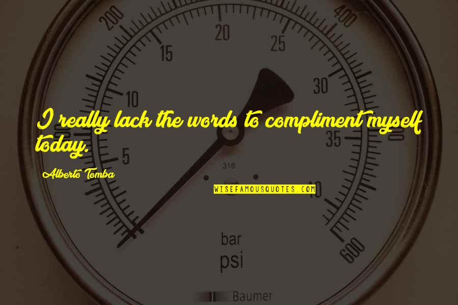Alberto Quotes By Alberto Tomba: I really lack the words to compliment myself