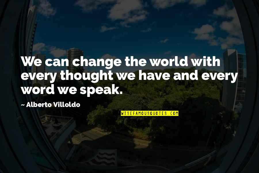 Alberto Quotes By Alberto Villoldo: We can change the world with every thought