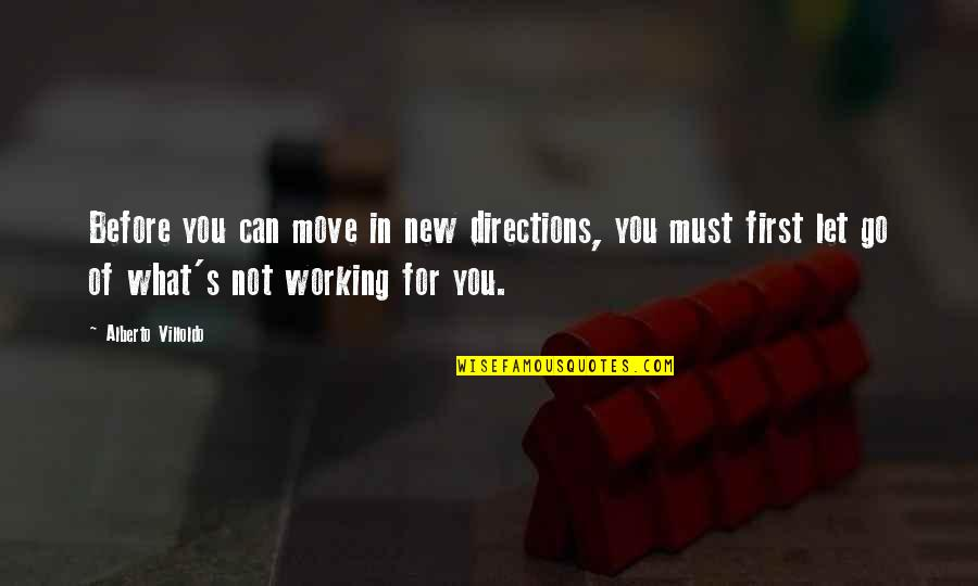 Alberto Quotes By Alberto Villoldo: Before you can move in new directions, you