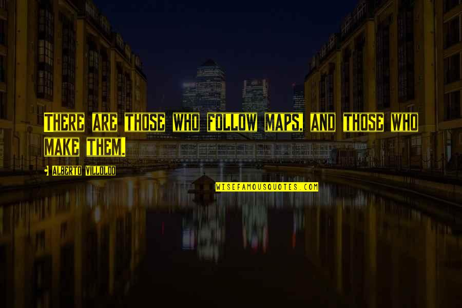 Alberto Quotes By Alberto Villoldo: There are those who follow maps, and those