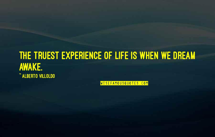 Alberto Quotes By Alberto Villoldo: The truest experience of life is when we