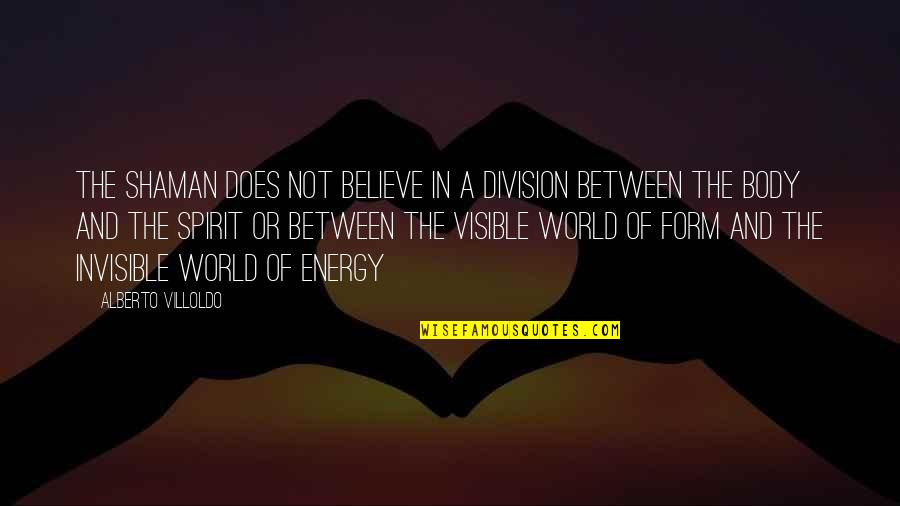 Alberto Quotes By Alberto Villoldo: The shaman does not believe in a division
