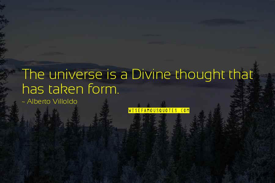 Alberto Quotes By Alberto Villoldo: The universe is a Divine thought that has