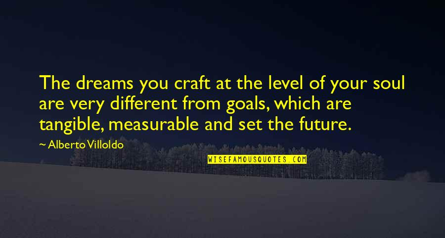Alberto Quotes By Alberto Villoldo: The dreams you craft at the level of
