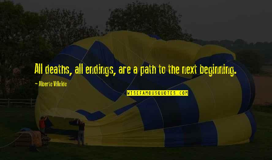 Alberto Quotes By Alberto Villoldo: All deaths, all endings, are a path to
