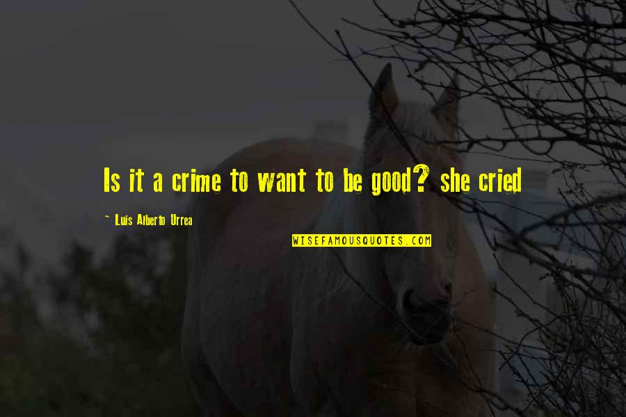 Alberto Quotes By Luis Alberto Urrea: Is it a crime to want to be