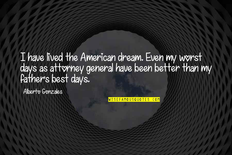 Alberto R. Gonzales Quotes By Alberto Gonzales: I have lived the American dream. Even my