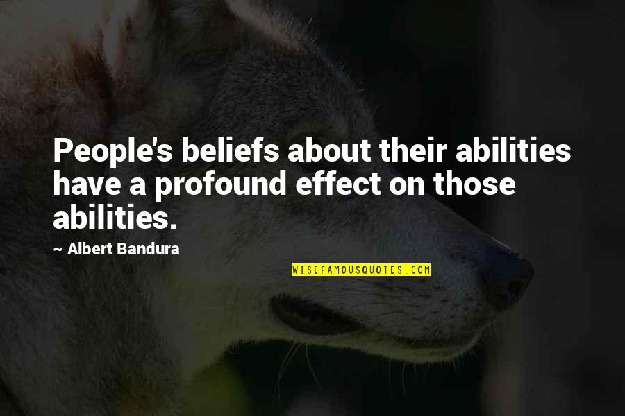 Albert's Quotes By Albert Bandura: People's beliefs about their abilities have a profound