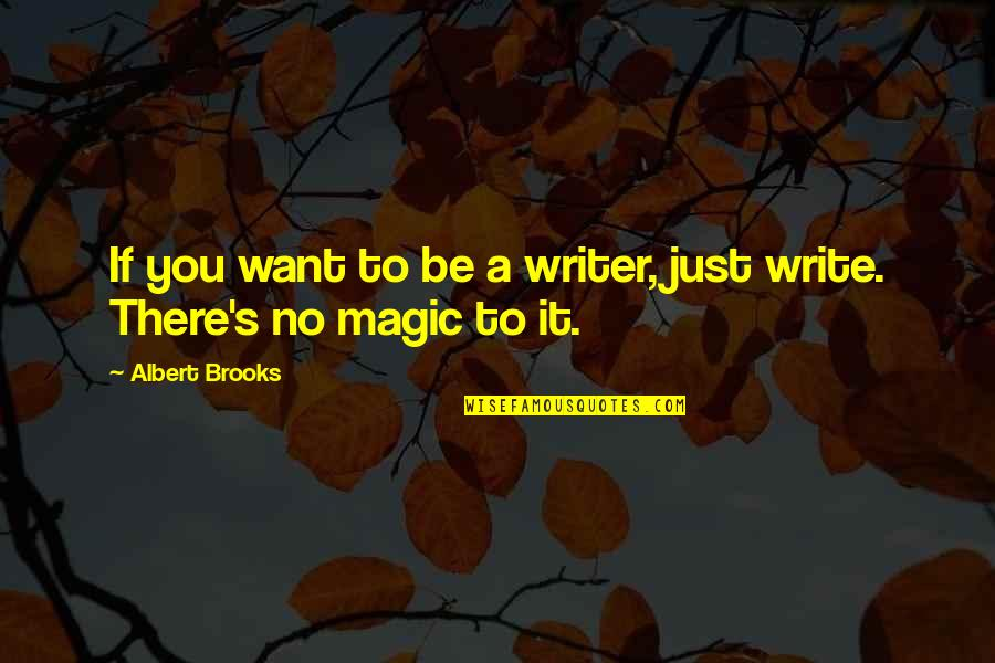 Albert's Quotes By Albert Brooks: If you want to be a writer, just