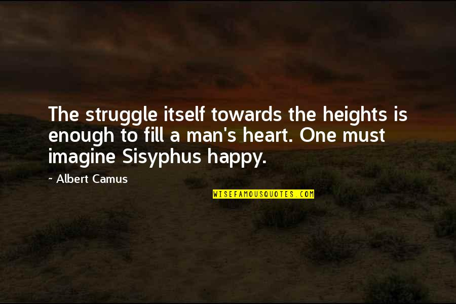 Albert's Quotes By Albert Camus: The struggle itself towards the heights is enough