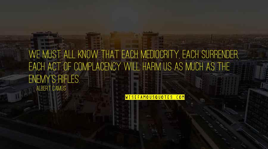 Albert's Quotes By Albert Camus: We must all know that each mediocrity, each