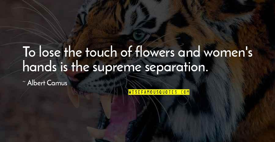 Albert's Quotes By Albert Camus: To lose the touch of flowers and women's