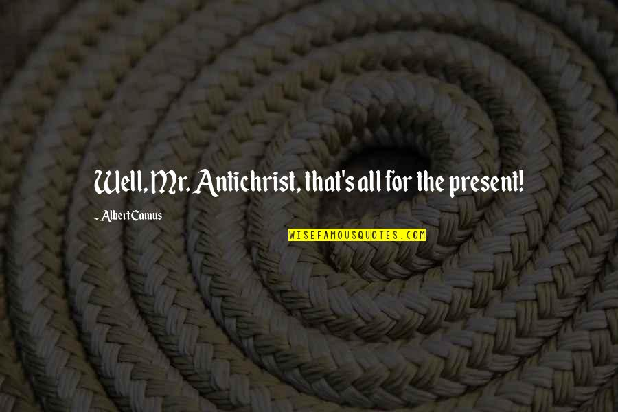 Albert's Quotes By Albert Camus: Well, Mr. Antichrist, that's all for the present!