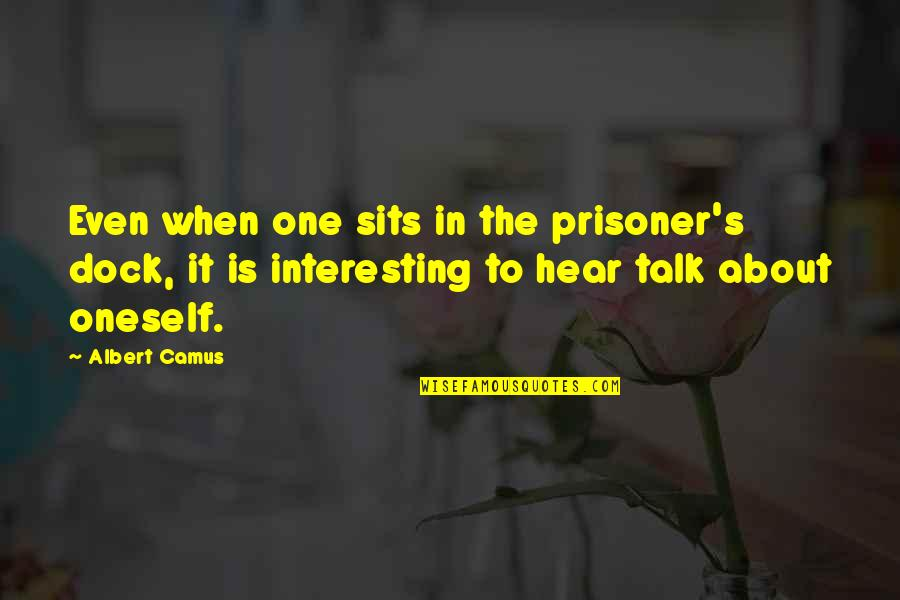 Albert's Quotes By Albert Camus: Even when one sits in the prisoner's dock,