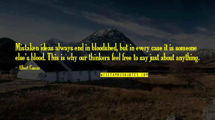 Albert's Quotes By Albert Camus: Mistaken ideas always end in bloodshed, but in