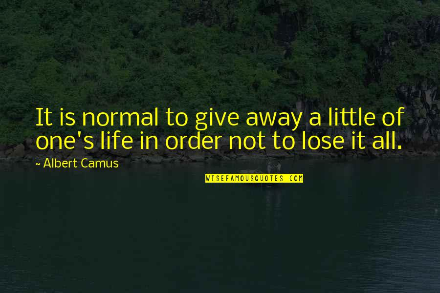 Albert's Quotes By Albert Camus: It is normal to give away a little