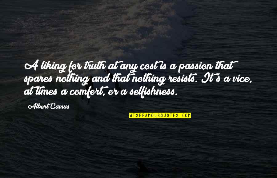 Albert's Quotes By Albert Camus: A liking for truth at any cost is