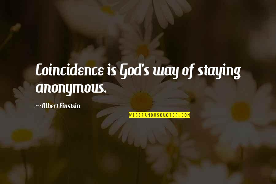Albert's Quotes By Albert Einstein: Coincidence is God's way of staying anonymous.