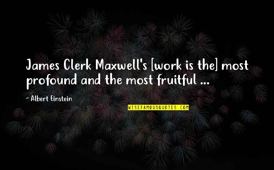 Albert's Quotes By Albert Einstein: James Clerk Maxwell's [work is the] most profound