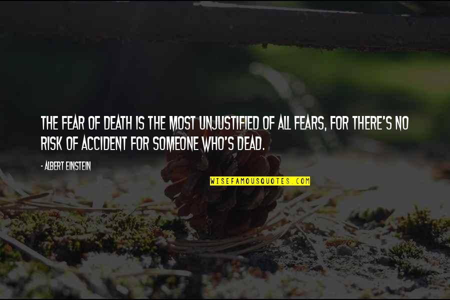 Albert's Quotes By Albert Einstein: The fear of death is the most unjustified