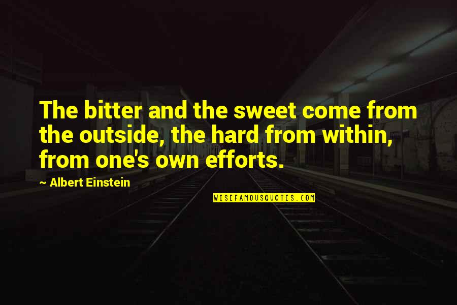 Albert's Quotes By Albert Einstein: The bitter and the sweet come from the