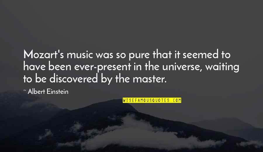 Albert's Quotes By Albert Einstein: Mozart's music was so pure that it seemed