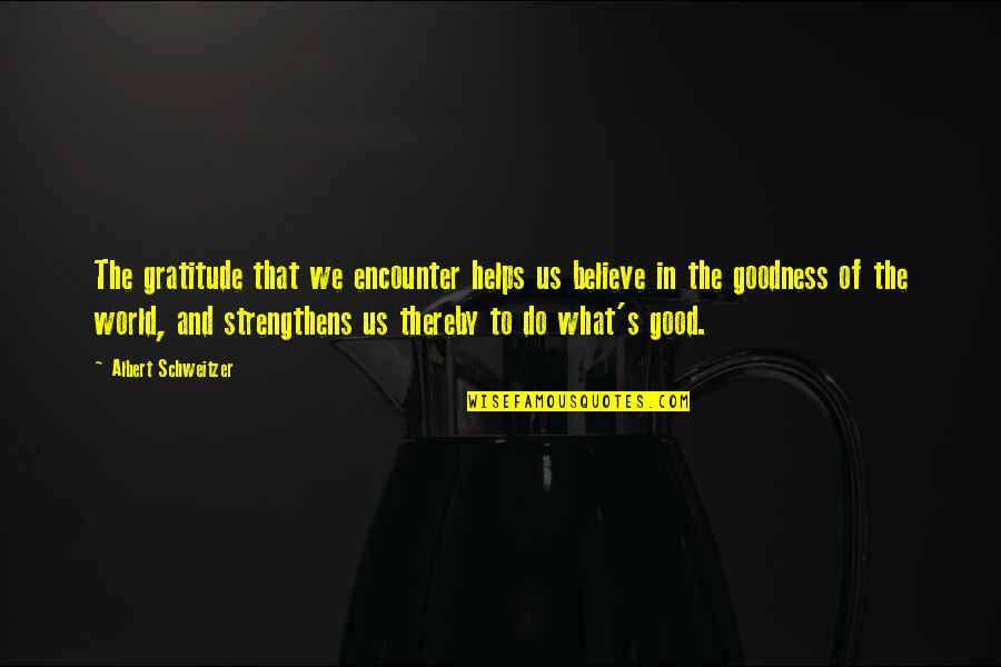 Albert's Quotes By Albert Schweitzer: The gratitude that we encounter helps us believe