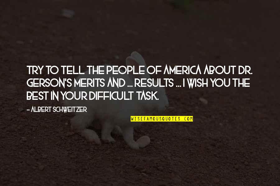 Albert's Quotes By Albert Schweitzer: Try to tell the people of America about