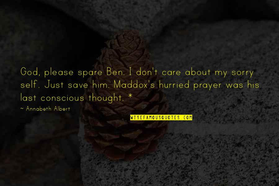 Albert's Quotes By Annabeth Albert: God, please spare Ben. I don't care about