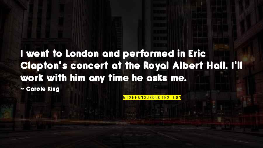 Albert's Quotes By Carole King: I went to London and performed in Eric