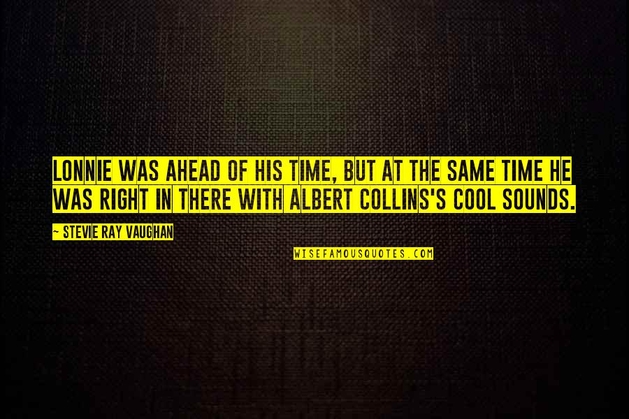 Albert's Quotes By Stevie Ray Vaughan: Lonnie was ahead of his time, but at