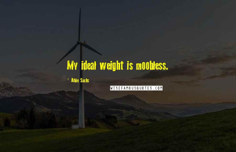 Albie Sachs quotes: My ideal weight is moobless.