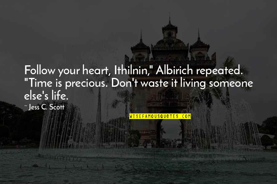 """Albirich Quotes By Jess C. Scott: Follow your heart, Ithilnin,"""" Albirich repeated. """"Time is"""