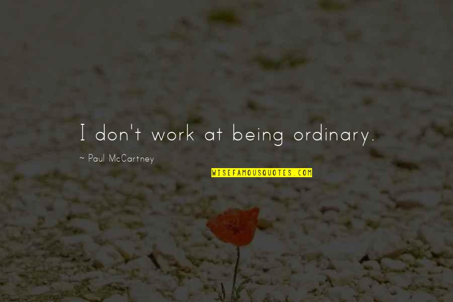 Albirich Quotes By Paul McCartney: I don't work at being ordinary.