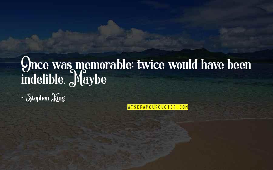 Albirich Quotes By Stephen King: Once was memorable; twice would have been indelible.
